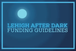 Lehigh After Dark Funding Guidelines